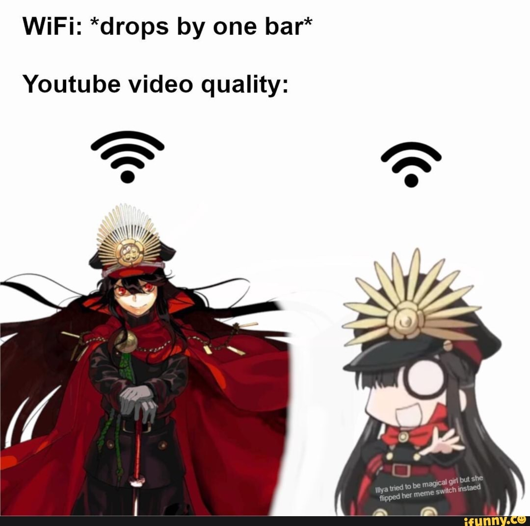 Wifi Drops By One Bar Youtube Video Quality Ifunny