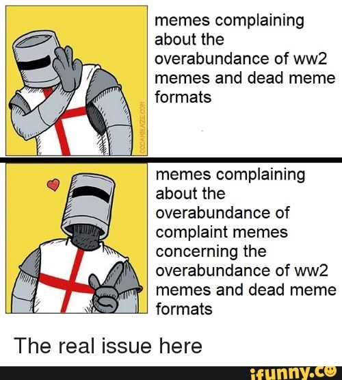 Memes Complaining About The Overabundance Of Ww2 Memes And Dead