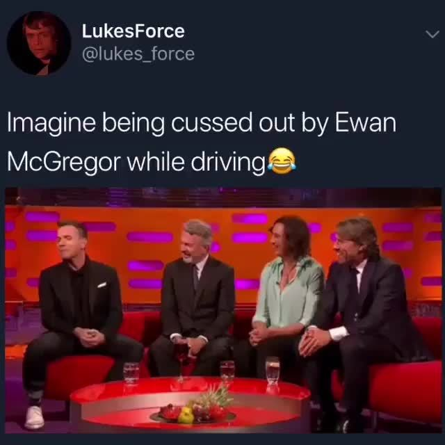 Imagine Being Cussed Out By Ewan Mcgregor While Driving Ifunny