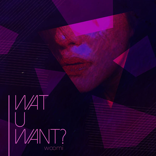 Woomi - Wat U Want (Feat. Yook Ga) MP3