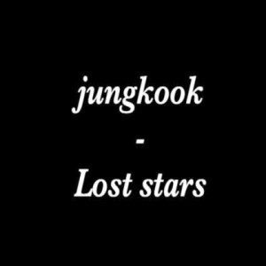 Jungkook (BTS) - Lost Stars (Original By Adam Levine).mp3