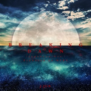 J-JUN - BREAKING DAWN (Japanese Ver.) [Produced by HYDE] [Instrumental] MP3