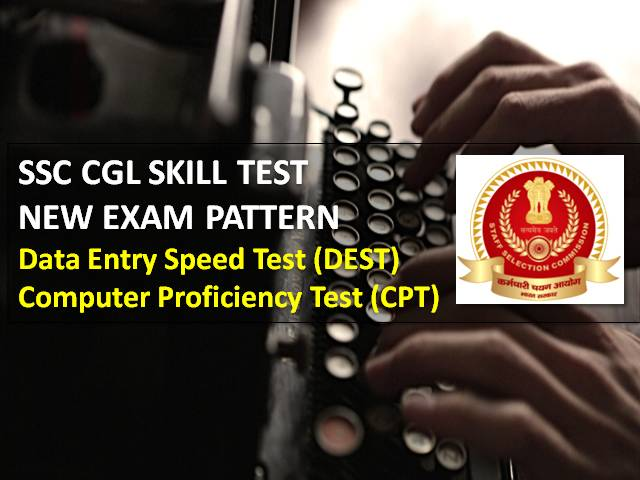 SSC CGL 2021 Latest Update on Skill Test: New Exam Pattern for Data Entry Speed Test (DEST) & Computer Proficiency Test (CPT)