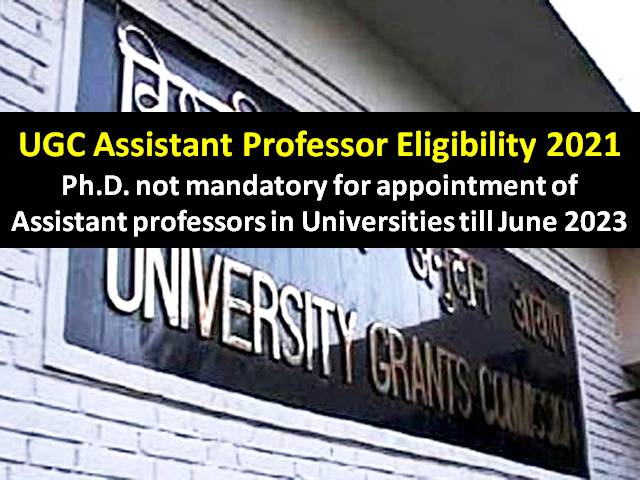 UGC Assistant Professor Eligibility 2021-PhD not mandatory for appointment