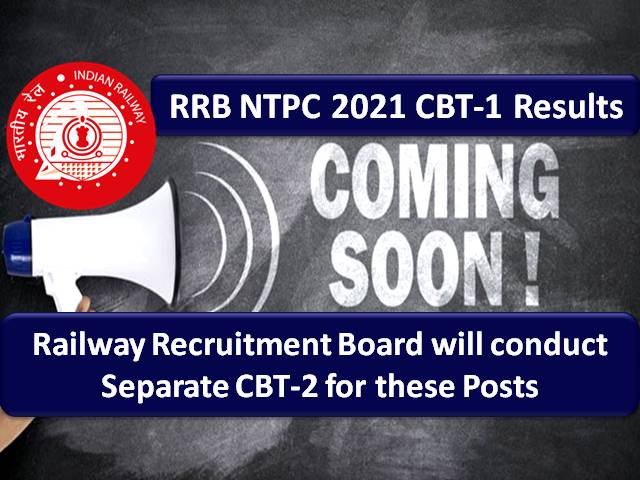RRB NTPC 2021 Result for CBT-1 Exam Expected to Release Soon: Railway Recruitment Board will conduct Separate CBT-2 for these Posts