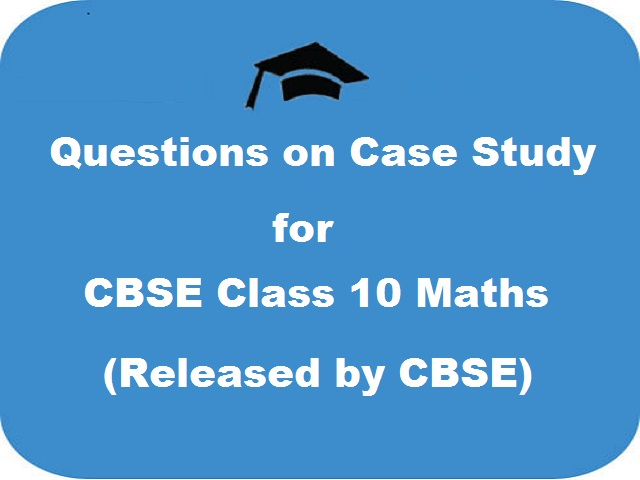 Board releases chapter-wise case study questions for class 10 maths; check here