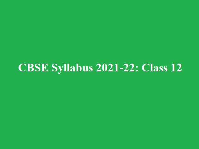 CBSE Class 12 Syllabus 2021-22 (New) Released For CBSE Academic Session 2021-22: Download Subject-wise PDF
