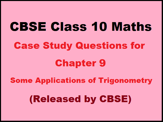 Case Study Questions for Class 10 Maths Chapter 9 Some Applications of Trigonometry (Published by CBSE)