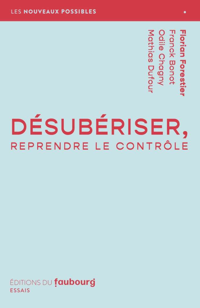"""Desubériser, regain control"", under the direction of Florian Forestier.  Editions du Faubourg, 128 pages, 12.70 euros."