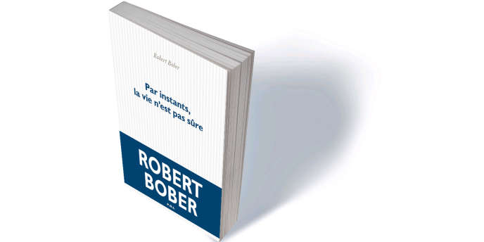 """""""At times, life is not sure"""", by Robert Bober, POL, 352 p., € 21.90, digital € 16."""