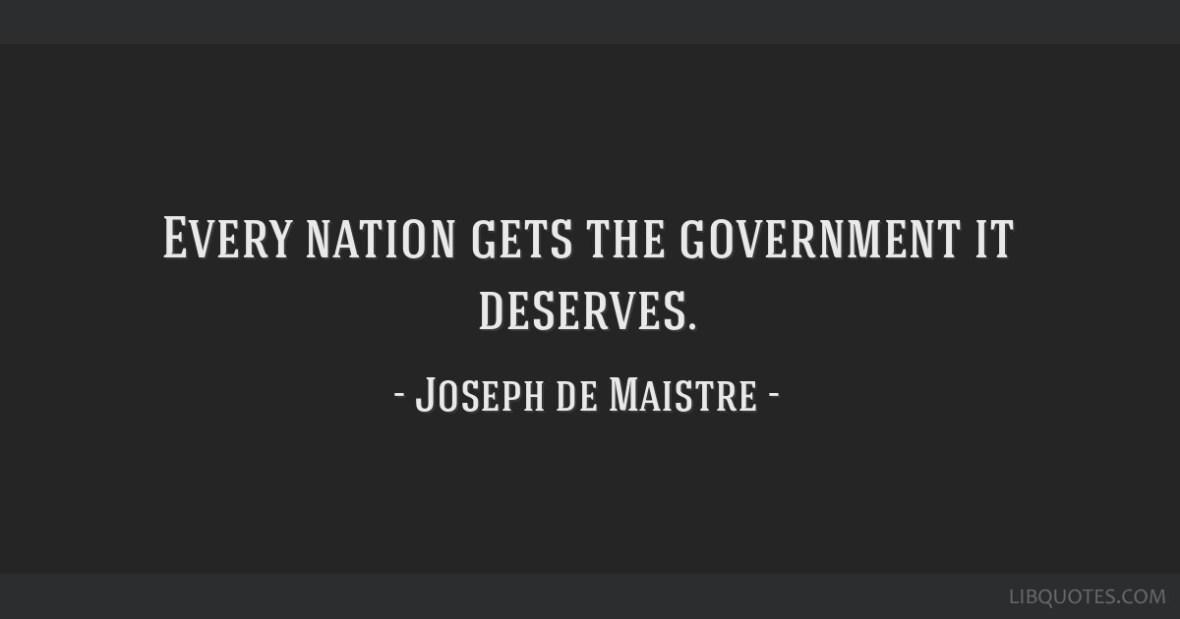 Image result for joseph de maistre get the government we deserve