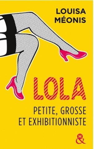 Couverture Lola, petite, grosse et exhibitionniste, intégrale