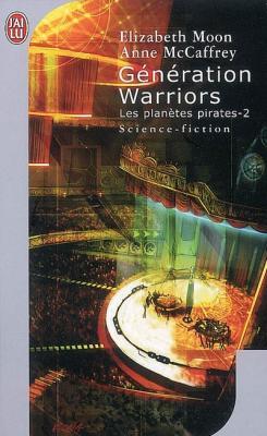 """Couverture """"Génération Warriors (Les Planètes pirates, tome 2)"""" d'Elizabeth Moon et Anne McCaffrey"""