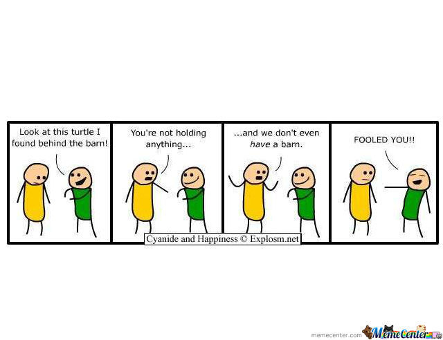 Fooled You By Cyanide Happiness Meme Center