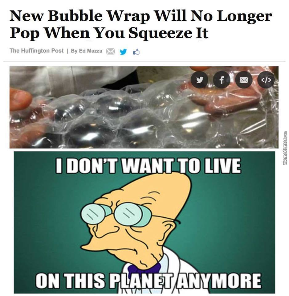 Screw That I Ll Make My Own Bubblewrap Which Pops Twice As Much