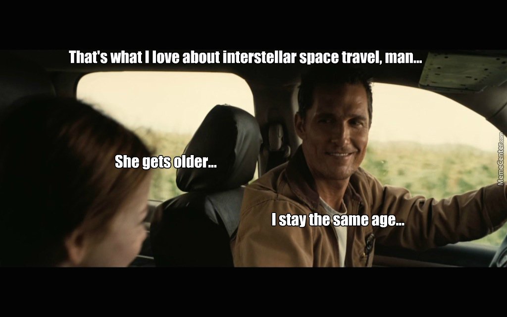 That S What I Love About Interstellar Space Travel Man By