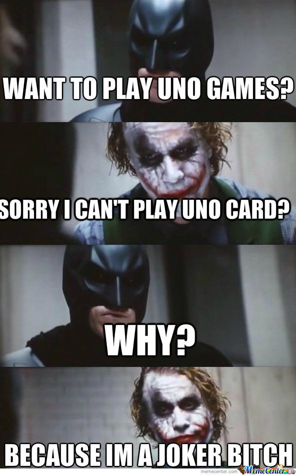 This Is Because Joker Cant Play Uno Card By Devin099 Meme Center