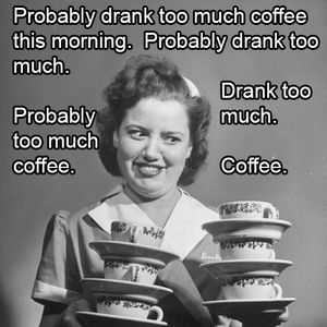 Image result for too much coffee meme
