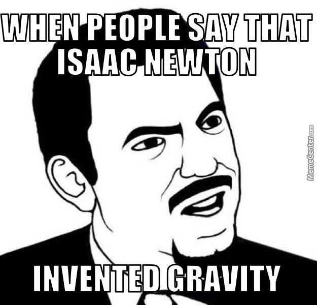 When People Say That Isaac Newton Invented Gravity By Dannychan