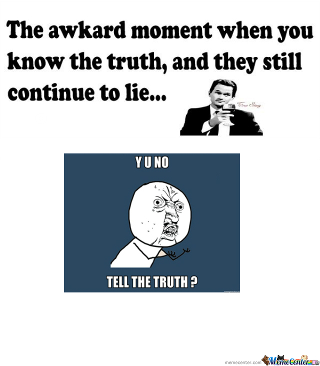 Y U No Tell The Truth Finally By Theodwra2007 Meme Center