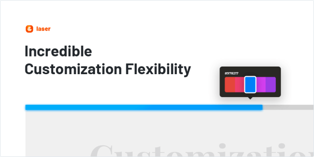 Incredible Customization Flexibility