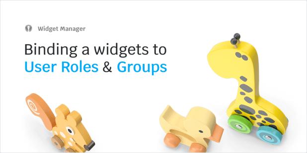Binding a widget to User Roles & Groups