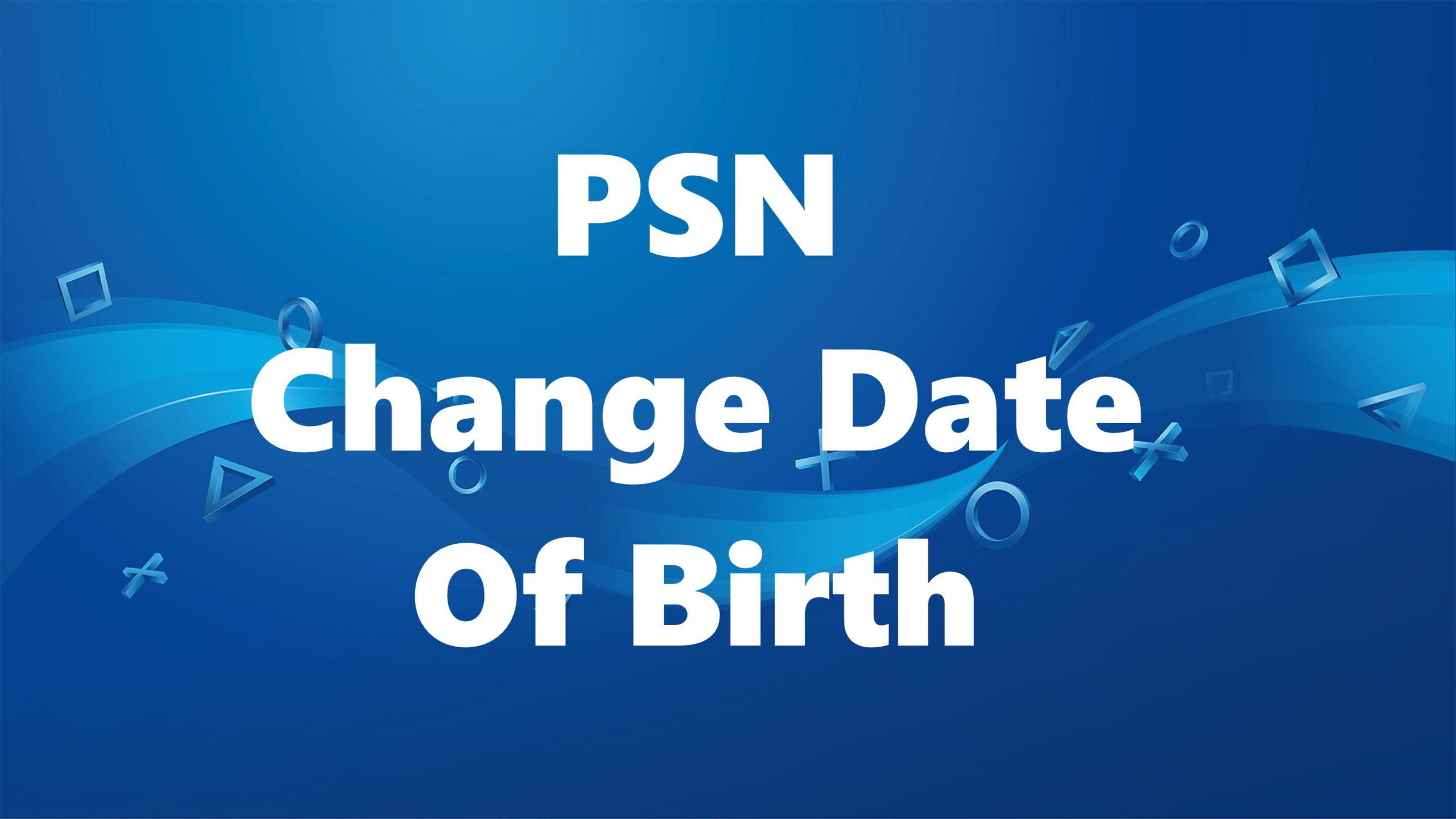 How To Change Date Of Birth On Psn Nerdburglars Gaming