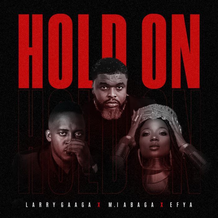 Music: Larry Gaaga - Hold On (feat. M.I Abaga & Efya)