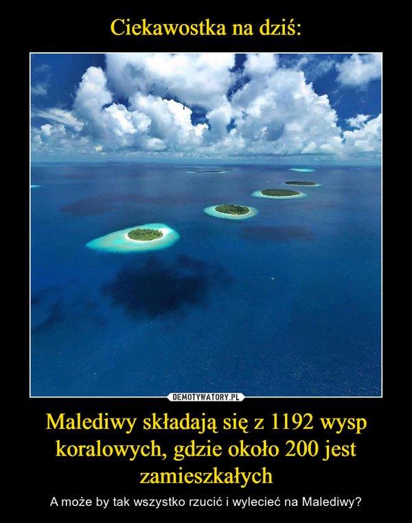 Ciekawostka na dziś: Malediwy składają się z 1192 wysp koralowych, gdzie  około 200 jest zamieszkałych - Obrazkowo.pl - najlepsze memy w sieci.