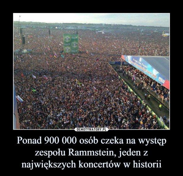 Ponad 900 000 osób czeka na występ zespołu Rammstein, jeden z największych  koncertów w historii - Obrazkowo.pl - najlepsze memy w sieci.