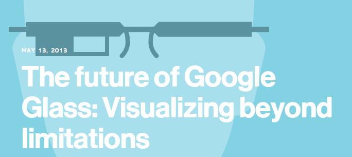 Google Glass : Visualizing beyond limitations [anticipation]