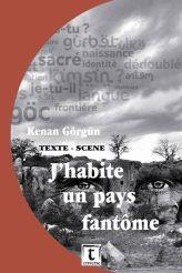 """""""J'habite un pays fantôme"""" de Kenan Görgün (Représentations Bruxelles, Liège)  Edition du texte"""