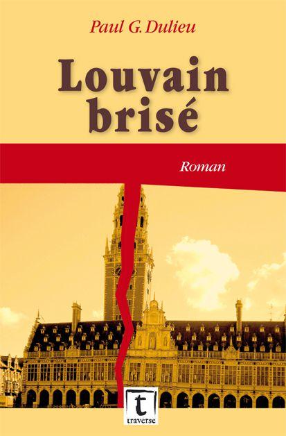 """""""Louvain brisé"""" de Paul G. Dulieu. Roman, nouveauté!"""