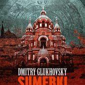 [Chronique] Sumerki, de Dmitry Glukhovsky - Chroniques des mondes hallucinés