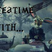 It's always teatime! #3 - Chroniques des mondes hallucinés