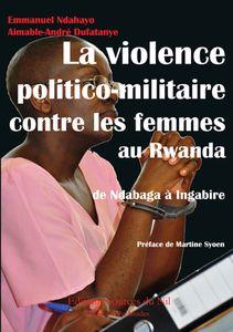 Vient de paraître: La violence politico-militaire contre les femmes au Rwanda: de Ndabaga à Ingabire
