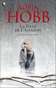 Le Fou et l'Assassin tome 2 : La Fille de l'Assassin - Robin Hobb