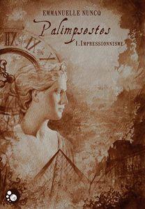 Palimpsestes : T1, Impressionnisme - Emmanuelle Nuncq