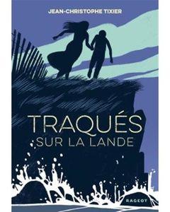 Traqués sur la lande - Jean-Christophe Tixier