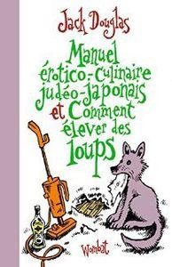Manuel érotico-culinaire judéo-japonais et comment élever des loups - Jack Douglas