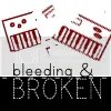 bleeding & broken