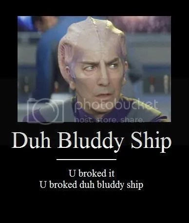 U broked it - u broked duh bluddy ship