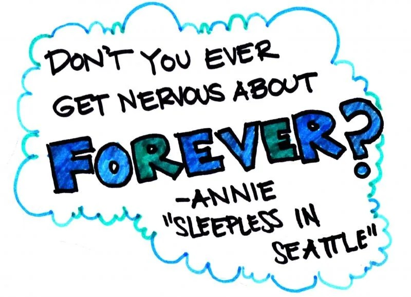 Don't you ever get nervous about forever?