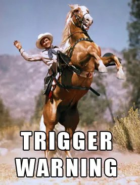 man on a horse, the caption reads 'Trigger Warning'