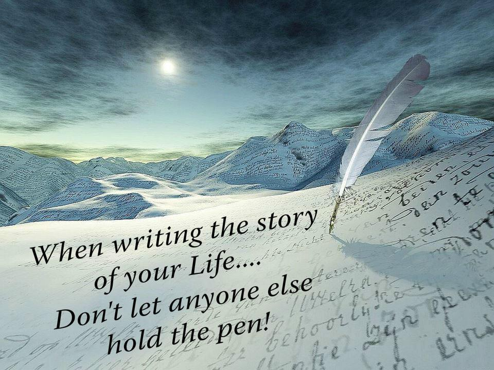 Image result for When writing the story of your life, don't let anyone else hold the pen
