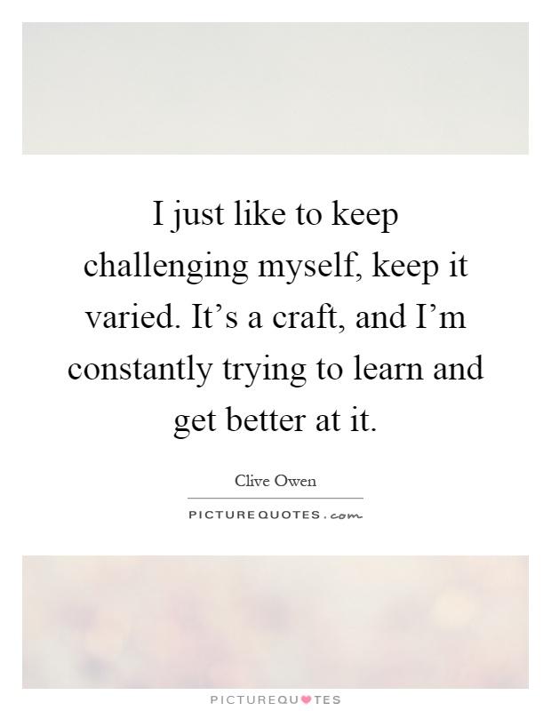 i like challenging myself