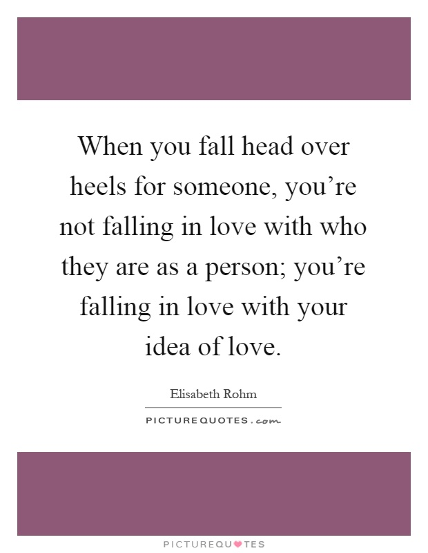 https://i2.wp.com/img.picturequotes.com/2/109/108915/when-you-fall-head-over-heels-for-someone-youre-not-falling-in-love-with-who-they-are-as-a-person-quote-1.jpg