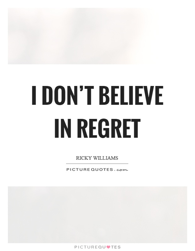 I I Have I I Things Dont Wen Regret I Done Regret Things Didnt Do Had Chance
