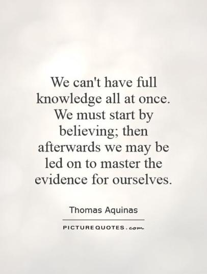 We can't have full knowledge all at once. We must start by ...