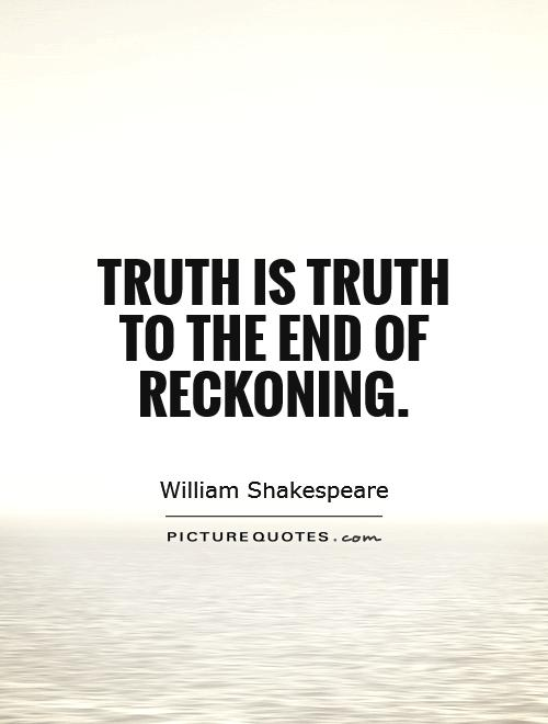 Truth is truth To the end of reckoning | Picture Quotes